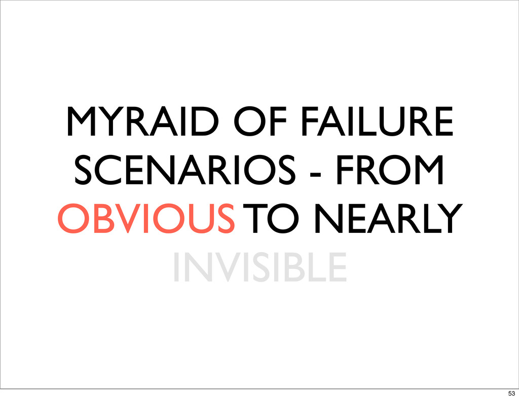MYRAID OF FAILURE SCENARIOS - FROM OBVIOUS TO N...