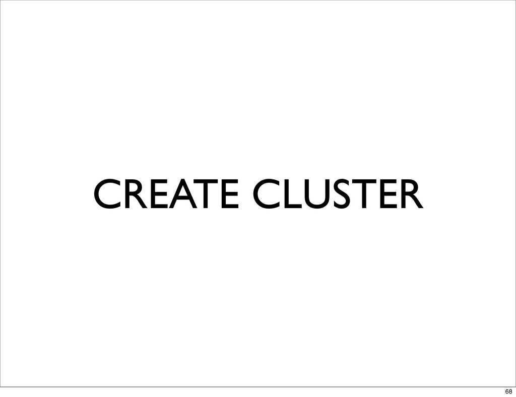 CREATE CLUSTER 68