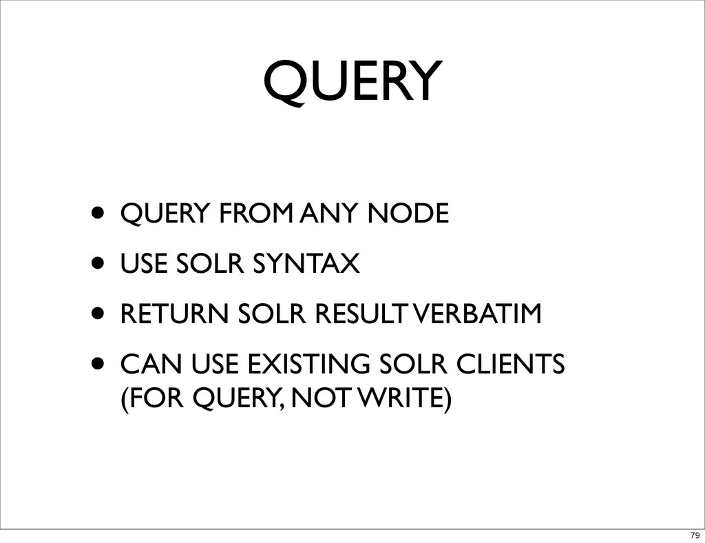 QUERY • QUERY FROM ANY NODE • USE SOLR SYNTAX •...