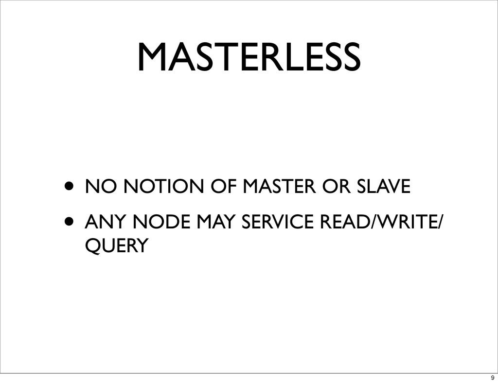 MASTERLESS • NO NOTION OF MASTER OR SLAVE • ANY...
