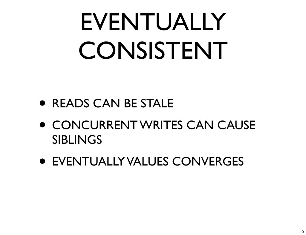 EVENTUALLY CONSISTENT • READS CAN BE STALE • CO...
