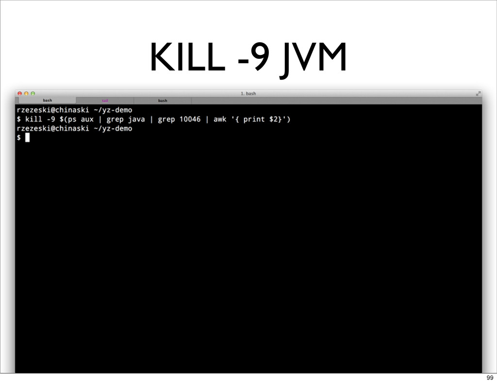 KILL -9 JVM 99