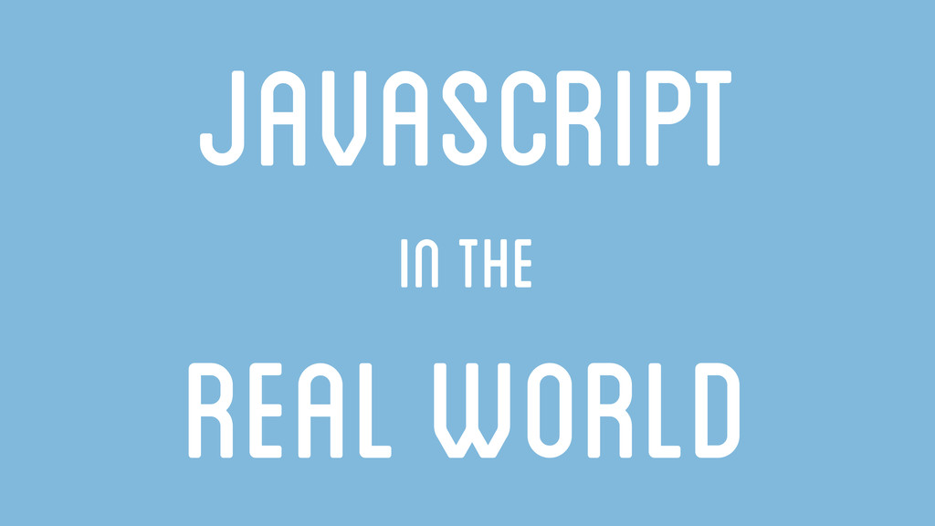 Javascript in the real world