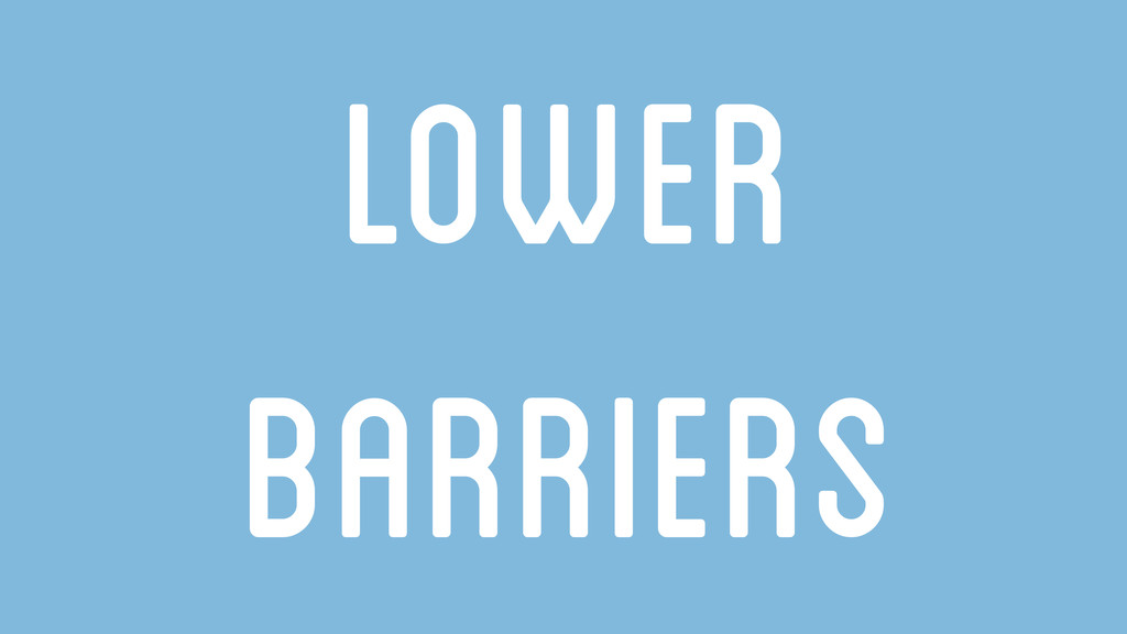 Lower Barriers