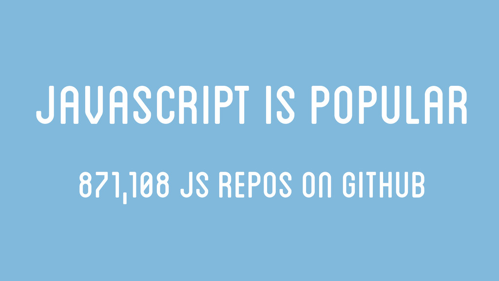Javascript is popular 871,108 JS repos on github