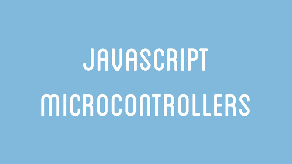 JavaSCript Microcontrollers