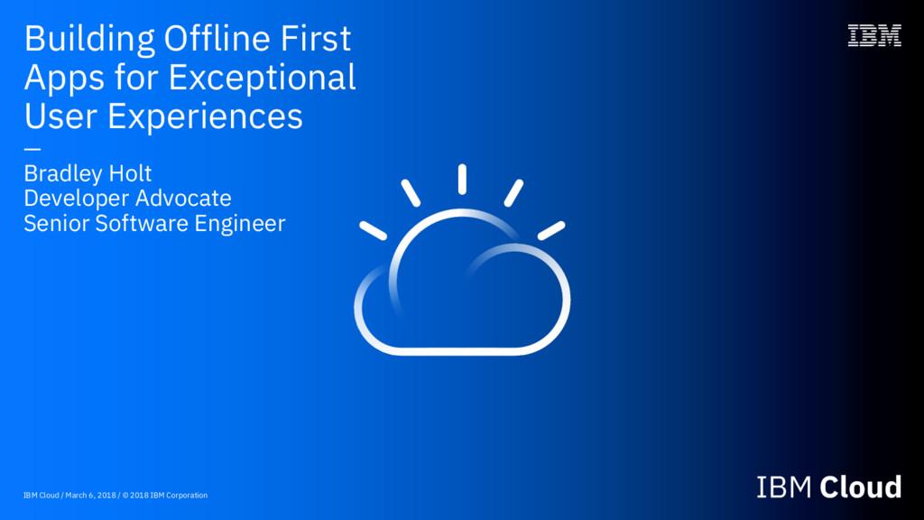 IBM Cloud / March 6, 2018 / © 2018 IBM Corporat...