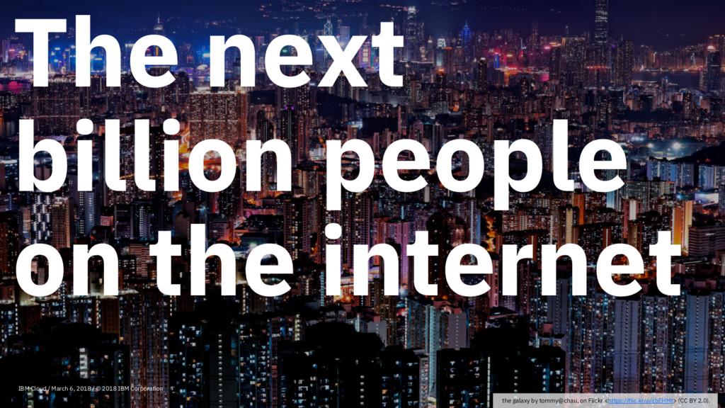 The next billion people on the internet IBM Clo...