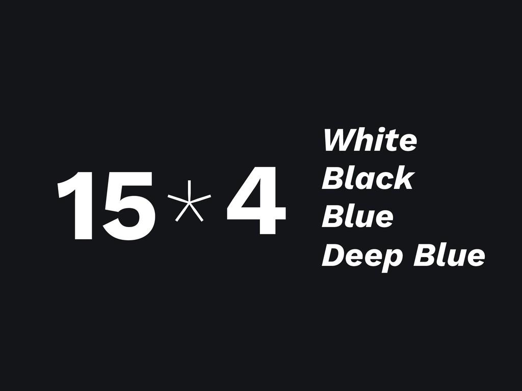 4 * White Black Blue Deep Blue 15