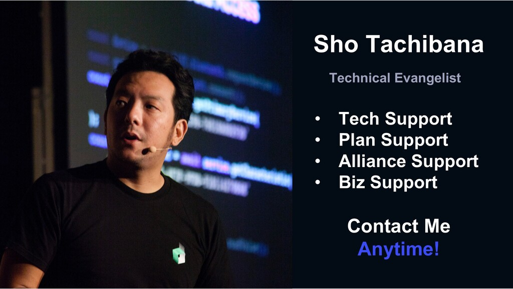 Sho Tachibana Technical Evangelist • Tech Suppo...