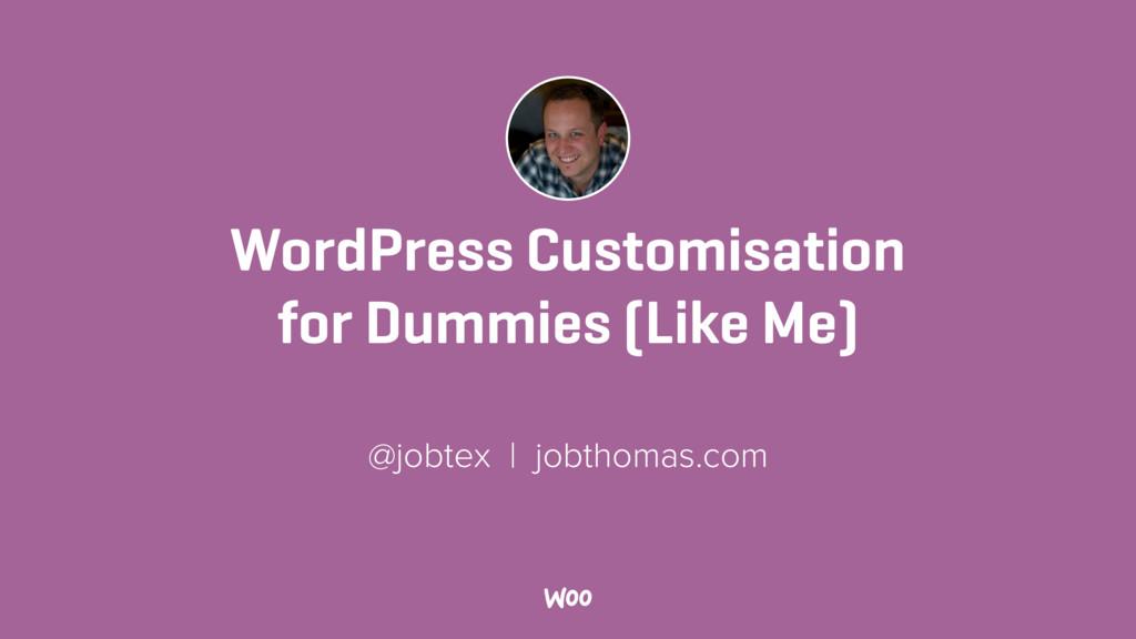 WordPress Customisation for Dummies (Like Me) @...