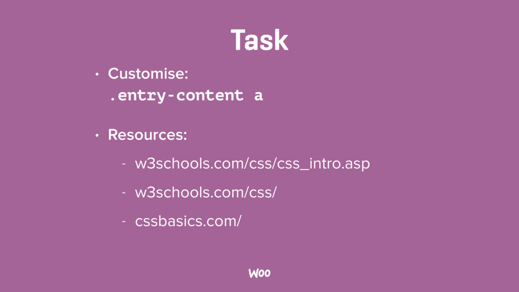 Task • Customise: .entry-content a • Resources...