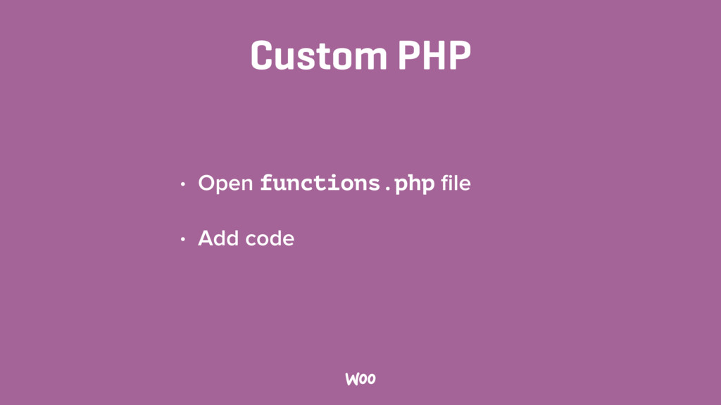 Custom PHP • Open functions.php file • Add code