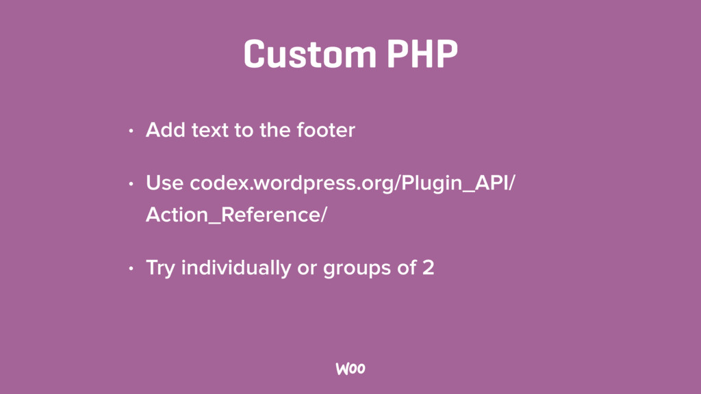 Custom PHP • Add text to the footer • Use codex...
