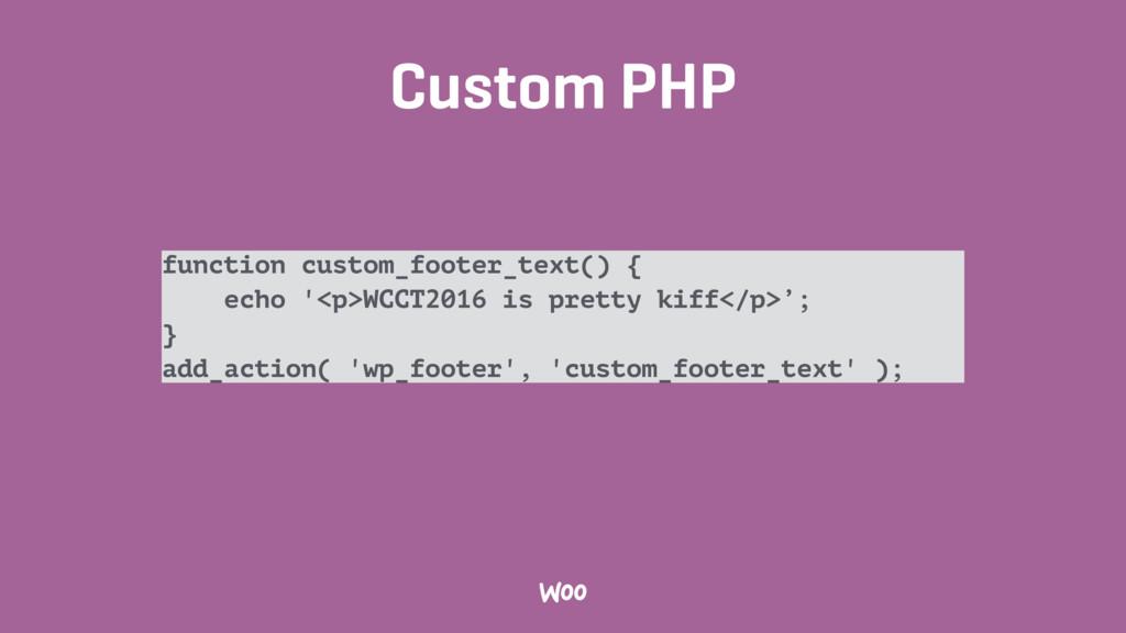 Custom PHP function custom_footer_text() { echo...