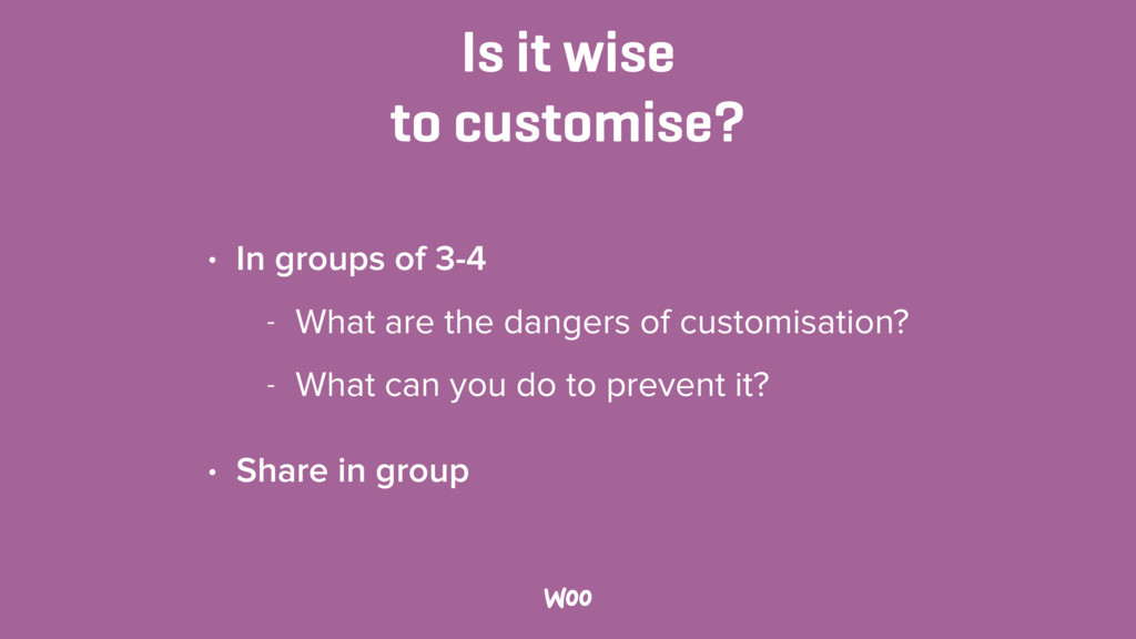 Is it wise to customise? • In groups of 3-4 - ...
