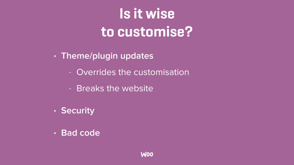 Is it wise to customise? • Theme/plugin update...