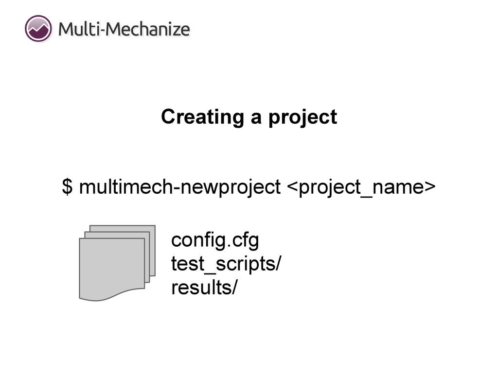 Creating a project $ multimech-newproject <proj...