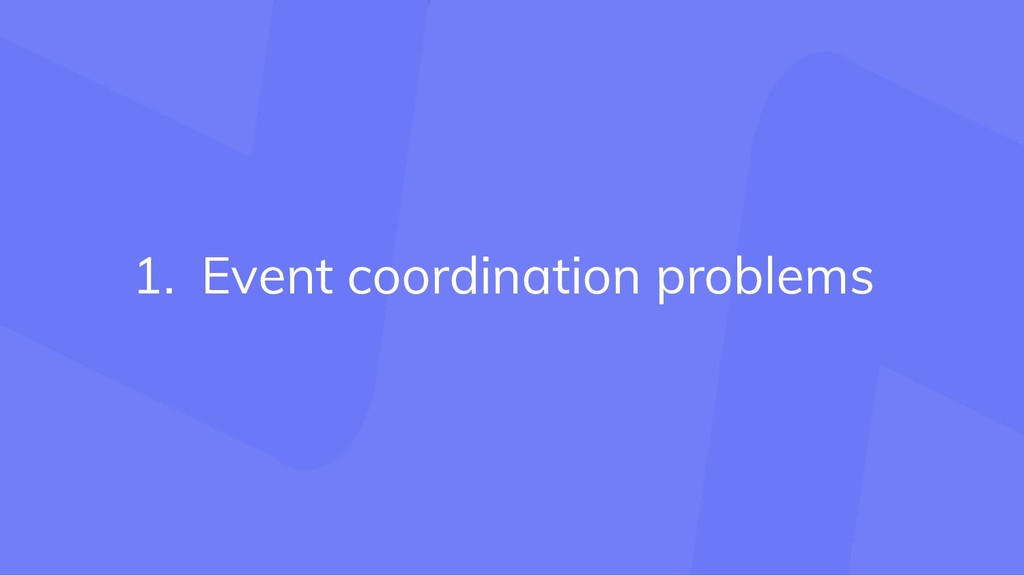 1. Event coordination problems