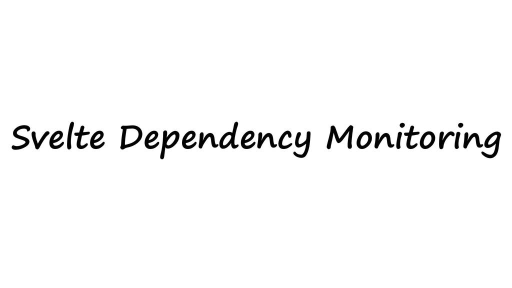 Svelte Dependency Monitoring