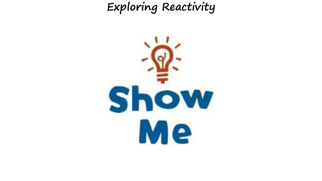 Exploring Reactivity