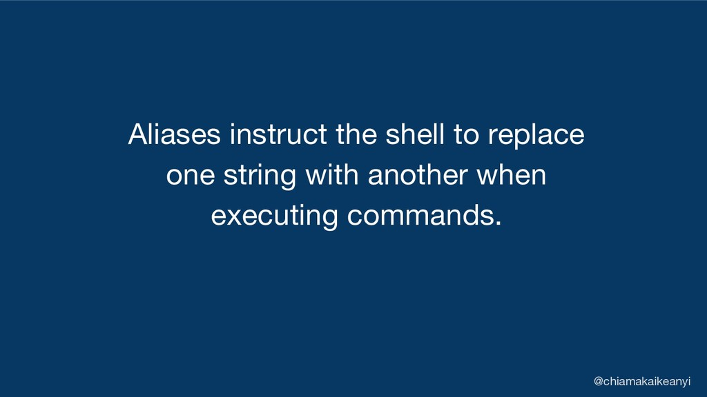 Aliases instruct the shell to replace one strin...