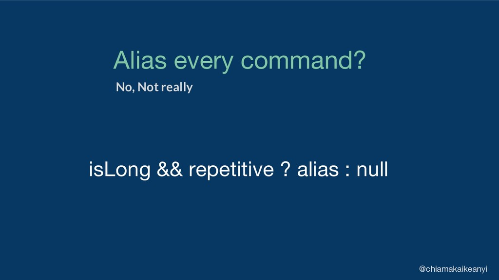 isLong && repetitive ? alias : null Alias every...