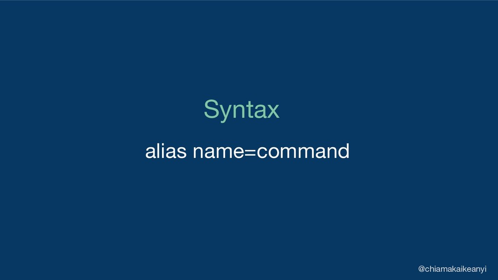 Syntax alias name=command @chiamakaikeanyi