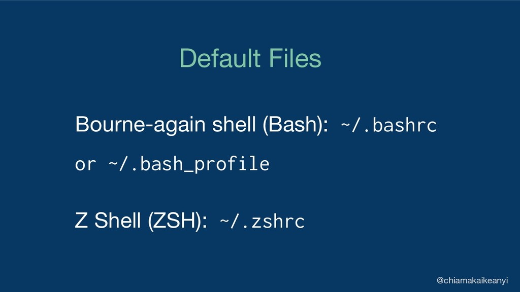 Bourne-again shell (Bash): ~/.bashrc or ~/.bash...