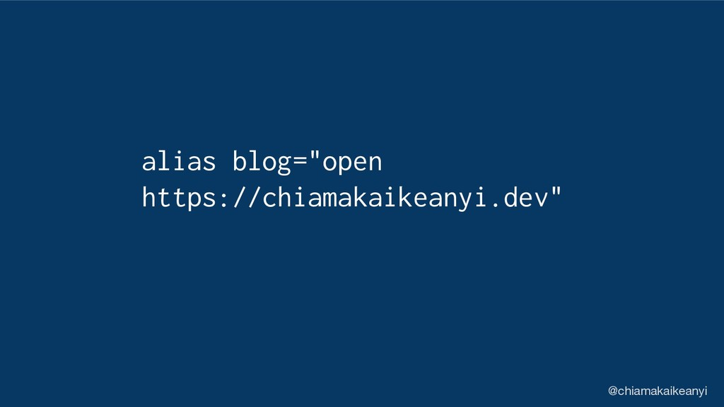 "alias blog=""open https://chiamakaikeanyi.dev"" @..."