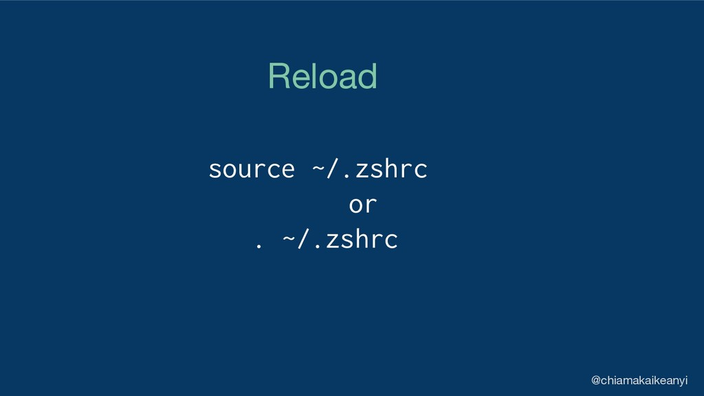 source ~/.zshrc or . ~/.zshrc Reload @chiamakai...