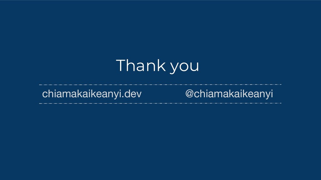 Thank you chiamakaikeanyi.dev @chiamakaikeanyi