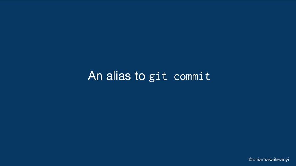 An alias to git commit @chiamakaikeanyi