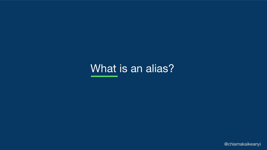 What is an alias? @chiamakaikeanyi