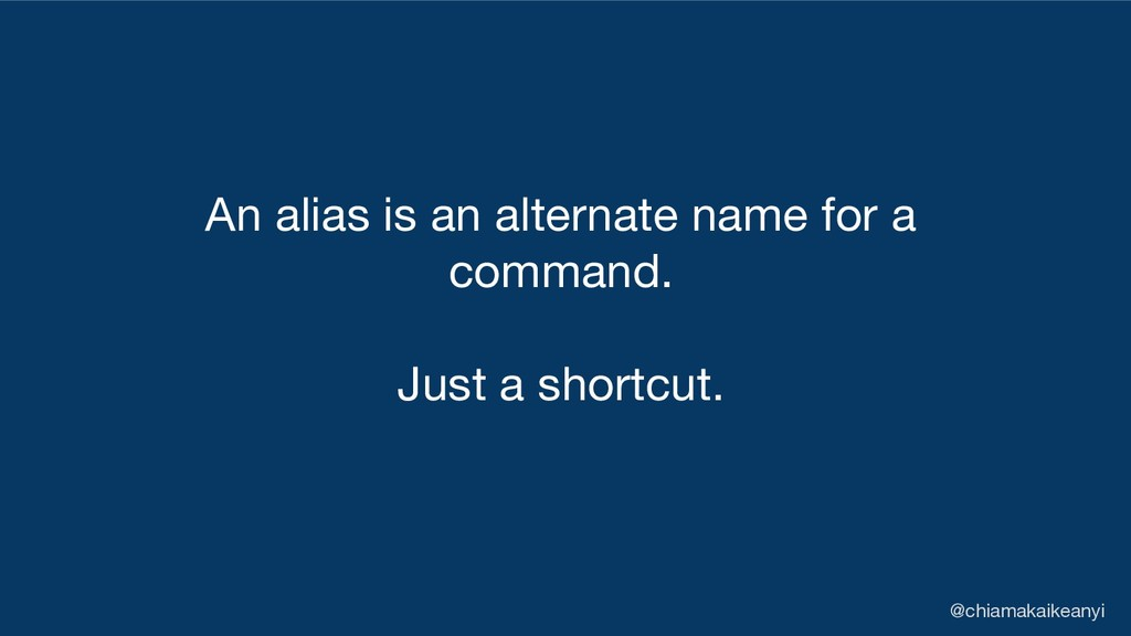 An alias is an alternate name for a command. Ju...
