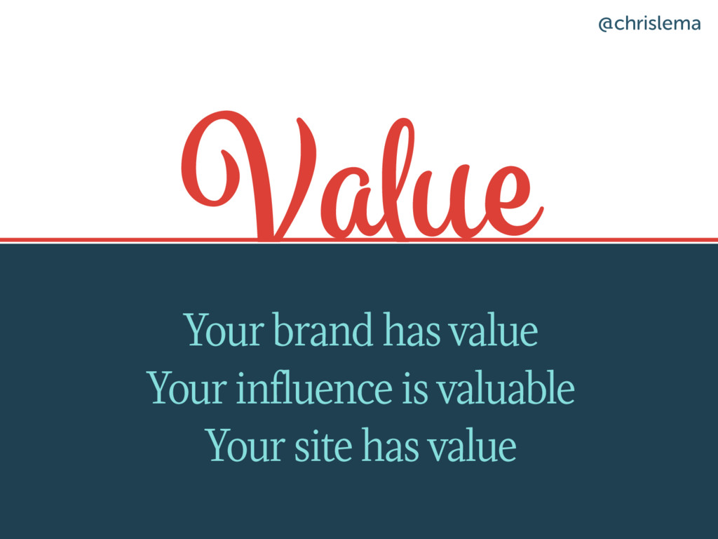 Value Your brand has value Your influence is va...