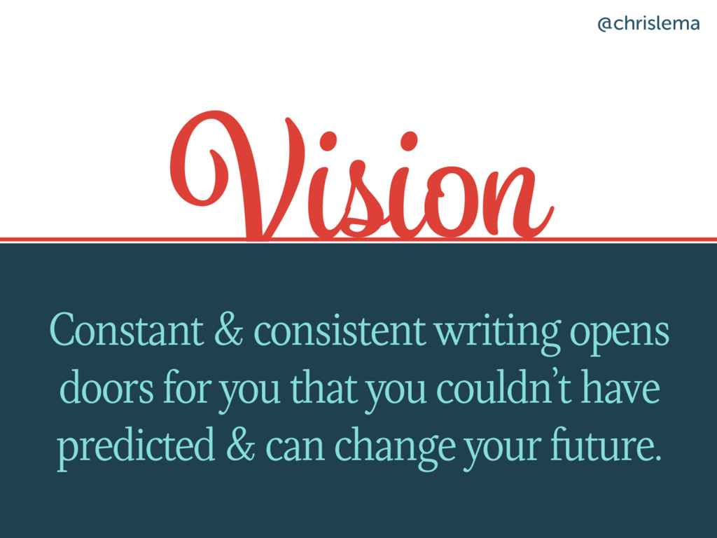 Vision Constant & consistent writing opens door...