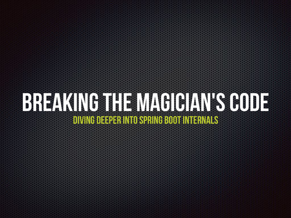 Breaking the Magician's Code Diving deeper into...