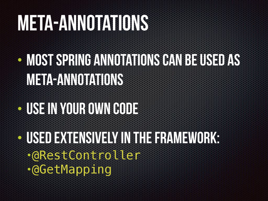 Meta-Annotations • Most Spring Annotations can ...