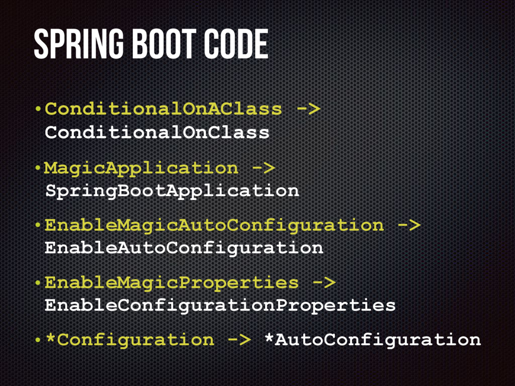 Spring Boot Code •ConditionalOnAClass -> Condit...