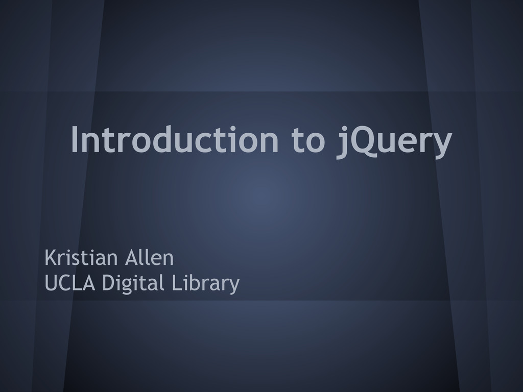 Introduction to jQuery Kristian Allen UCLA Digi...