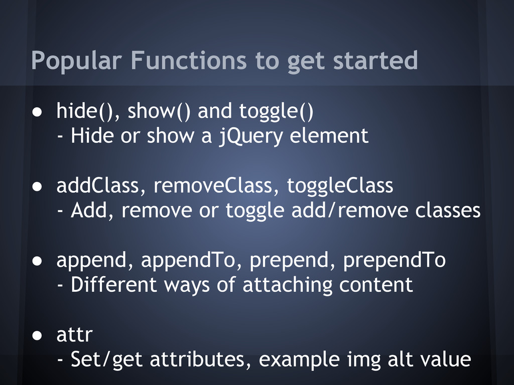 Popular Functions to get started ● hide(), show...
