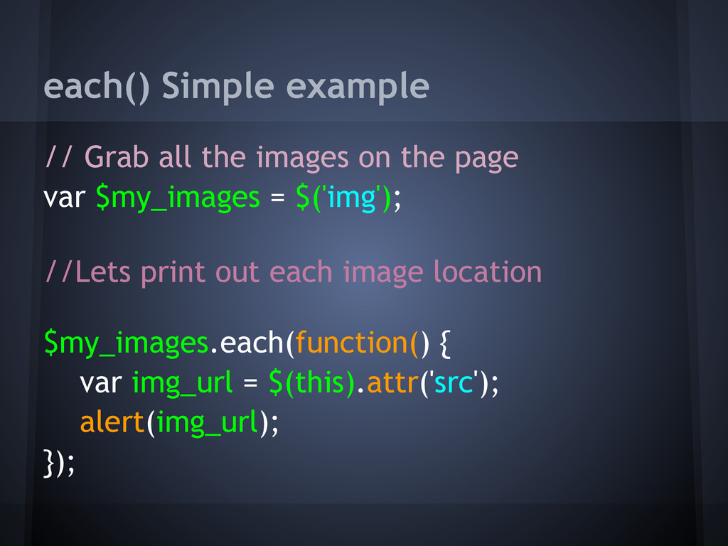 each() Simple example // Grab all the images on...