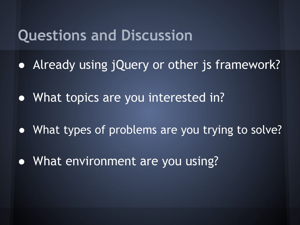 Questions and Discussion ● Already using jQuery...