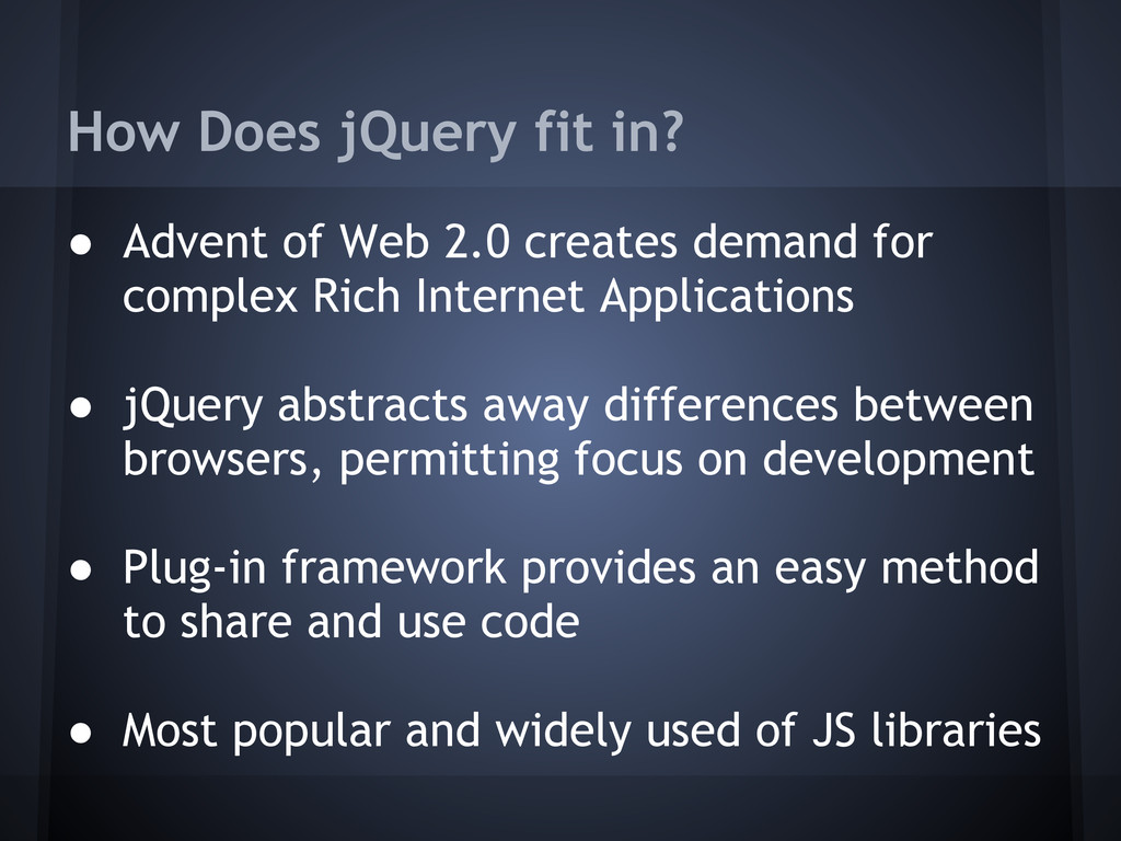 How Does jQuery fit in? ● Advent of Web 2.0 cre...