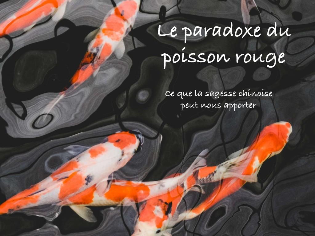 Le paradoxe du poisson rouge Ce que la sagesse ...