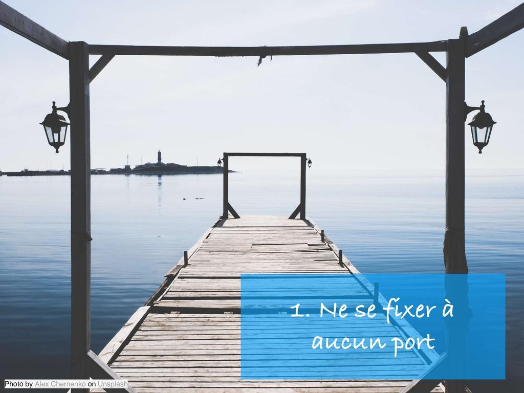 1. Ne se fixer à aucun port Photo by Alex Chern...