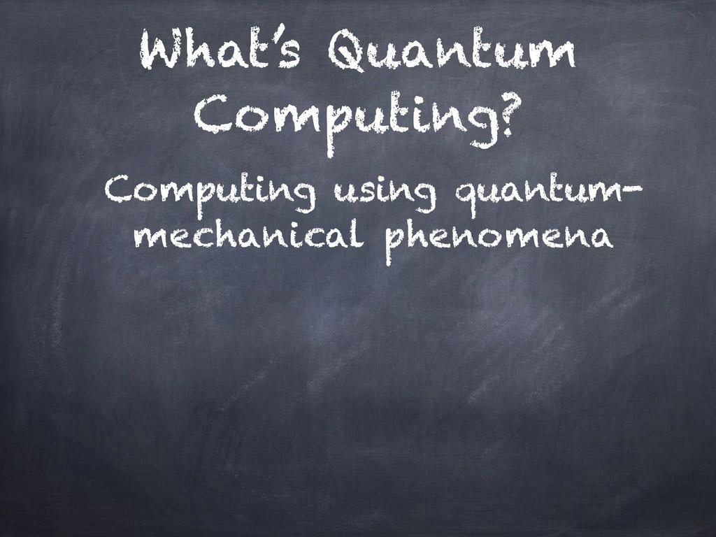 What's Quantum Computing? Computing using quant...