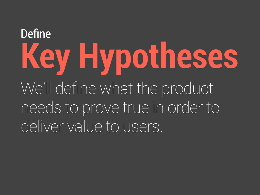 Define Key Hypotheses We'll define what the prod...
