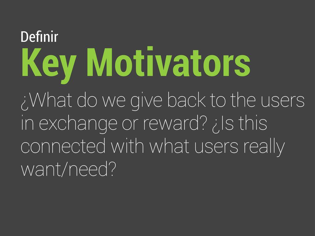 Definir Key Motivators ¿What do we give back to ...